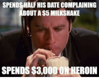 Pulp Fiction Logic: SPENDS HALF HIS  DATE COMPLAINING  BOUT A$5 MILKSHAKE  SPENDS$3,0000 HEROIN Pulp Fiction Logic