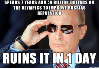More Vladimir Putin memes: http://abt.cm/19hquyA: SPENDS YEARS AND 50 BILLION DOLLARS ON  THE OLYMPICS TO IMPROVE RUSSIAS  REPUTATION  RUINS IT IN DAY  inngur  made on More Vladimir Putin memes: http://abt.cm/19hquyA