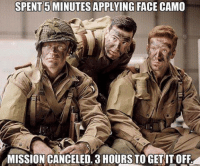Military, Face, and Faced: SPENT 5MINUTESAPPLYING FACE CAMO  MISSION CANCELED. 3 HOURS TO GETITOFF