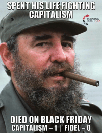 #iHeartCapitalism #SocialismSucks: SPENT HIS LIFE FIGHTING  CAPITALISM  TURNING  POINT USA  DIED ON BLACK FRIDAY  CAPITALISM-1 FIDEL-0 #iHeartCapitalism #SocialismSucks