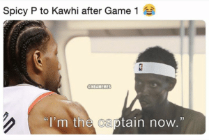 "Pascal Siakam right now 😂: Spicy P to Kawhi after Game 1  @NBAMEMES  ""i'm the captain now.  05 Pascal Siakam right now 😂"