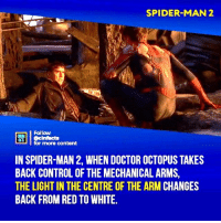 Alfred Molina as Doctor Octopus was a masterstroke in role casting. If only SM3 had had the moxy that SM2 had had... Your thoughts?⠀ -⠀⠀ Follow @cinfacts for more facts: SPIDER-MAN 2  u Follow  for more content  cintacts  IN SPIDER-MAN 2, WHEN DOCTOR OCTOPUS TAKES  BACK CONTROL OF THE MECHANICAL ARMS,  THE LIGHT IN THE CENTRE OF THE ARM CHANGES  BACK FROM RED TO WHITE. Alfred Molina as Doctor Octopus was a masterstroke in role casting. If only SM3 had had the moxy that SM2 had had... Your thoughts?⠀ -⠀⠀ Follow @cinfacts for more facts