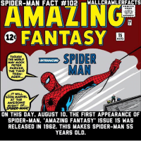 "Happy birthday Spider-Man!: SPIDER-MAN FACT #102  ALLCRAWLERFACTS  AMALING  COMICs  CODE  FANTASY B  12  15  AUG  THOUGH  THE WORLD  MAY MOCK  PETER  PARKER  THE TIMID  TEEN-  AGER..  SPIDER  MAN  INTRODUCING  IT WILL  SOON MARVEL  AT THE  AWESOME  MIGHT OF...  SPIDER-MAM  ON THIS DAY, AUGUST 10. THE FIRST APPEARANCE OF  SPIDER-MAN. ""AMAZING FANTASY"" ISSUE 15 WAS  RELEASED IN 1962. THIS MAKES SPIDER-MAN 55  YEARS OLD. Happy birthday Spider-Man!"