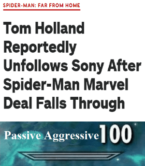 Memes, Petty, and Sony: SPIDER-MAN: FAR FROM HOME  Tom Holland  Reportedly  Unfollows Sony After  Spider-Man Marvel  Deal Falls Through  Passive Aggressive 00 Tom Holland = Tom PETTY? via /r/memes https://ift.tt/2ZbYySH