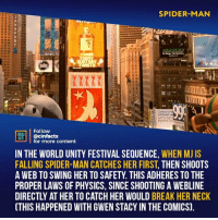 Also later they used a mannequin and her hair was blowing the wrong way. 😂 Your thoughts?⠀ -⠀ Follow @cinfacts for more facts: SPIDER MAN  Follow  IS @cinfacts  for more content  IN THE WORLD UNITY FESTIVAL SEQUENCE, WHEN MJ IS  FALLING SPIDER-MAN CATCHES HER FIRST, THEN SHOOTS  A WEB TO SWING HER TO SAFETY. THIS ADHERES TO THE  PROPER LAWS OF PHYSICS, SINCE SHOOTING A WEBLINE  DIRECTLY AT HER TO CATCH HER WOULD BREAK HER NECK  CTHIS HAPPENED WITH GWEN STACY IN THE COMICS). Also later they used a mannequin and her hair was blowing the wrong way. 😂 Your thoughts?⠀ -⠀ Follow @cinfacts for more facts