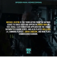 "Batman, Facts, and J. Jonah Jameson: SPIDER-MAN: HOMECOMING  MICHAEL KEATON IS THE THIRD ACTOR FROM THE BATMAN  SERIES TO CROSS OVER AND APPEAR IN SPIDER-MAN OR  VICE VERSA. CLIFF ROBERTSON APPEARED ON THE 1960S  BATMAN TELEVISION SERIES, AND ALSO PLAYED UNCLE BEN.  J.K. SIMMONS PLAYED J. JONAH JAMESON, AND NOW PLAYS  COMMISSIONER GORDON.  1  CINEMA  FACTS Keaton playing the Vulture like a BOSS. Doing what real life people would do... that is if real people are going to use alien tech to become a super villain. ""Low profile, under the radar"". He is going to be the best Villian since Loki. Your thoughts about Keaton' Vulture? - spidermanhomecoming civilwar spiderman michaelkeaton vulture mcu marvelcomics deadpool guardiansofthegalaxy xmen tomholland tomhollandspiderman captainamerica blackpanther hawkeye vison scaletwitch blackwidow wintersoldier buckybarnes deadpool avengers avengersinfinitywar doctorstrange guardiansofthegalaxy thorragnorak thor thehulk stanlee peterparker"