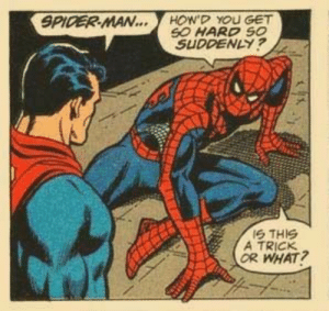 Superman is hard.: SPIDER MAN...  HOW'D YOU GET  SO HARD SO  SUDDENLY?  IS THIS  A TRICK  OR WHAT? Superman is hard.