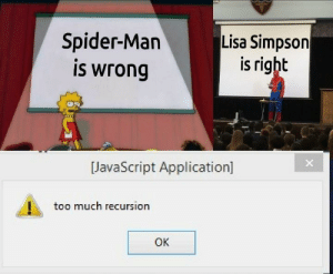 Did I do this right: Spider-Man  is wrong  Lisa Simpson  is right  JavaScript Application]  too much recursion  OK Did I do this right