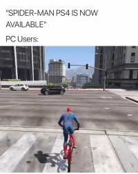 "Ps4, Spider, and SpiderMan: ""SPIDER-MAN PS4 IS NOW  AVAILABLE""  PC UsersS: LMFAAAAAAAOOOOO"