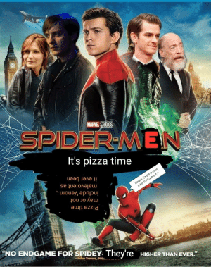 """The next episode: SPIDER-MEN  MARVEL STUDIOS  It's pizza time  include Venom  may or not  it ever been  malevolent as  Pizza time  NO ENDGAME FOR SPIDEY They're  Darara it's the hometi  ming P IDouble-Z A  Peter Travers, ROLL  HIGHER THAN EVER."""" The next episode"""