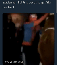 Jesus, Shit, and Stan: Spiderman fighting Jesus to get Stan  Lee back  0:09 24K views What's the most embarrassing shit y'all have done