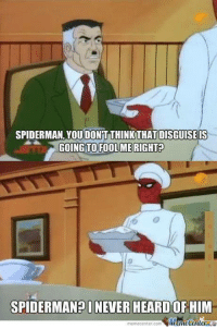 #Spiderman??? www.memecenter.com/fun/2362391/never-heard-of-him  Go to http://plus.google.com/+memecenter for more funny memes and pics!: SPIDERMAN, YOU DONIT THINK THATDISGUISEIS  GOING TO ME RIGHT  SPIDERMANEINEVER HEARD OF HIM  meme Center com #Spiderman??? www.memecenter.com/fun/2362391/never-heard-of-him  Go to http://plus.google.com/+memecenter for more funny memes and pics!