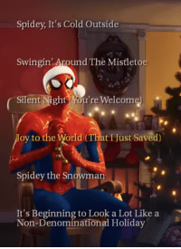 n-trace:Sony, I want the Spidey Christmas Album, please make it a thing: Spidey, It's Cold Outside  Swingin' Around The Mistletoe  Silent Night(You're Welcome)  oy to the World (That IJust Saved)  Spidey the Snowman  It's Beginning to Look a Lot Like a  Non-Denominational Holiday n-trace:Sony, I want the Spidey Christmas Album, please make it a thing
