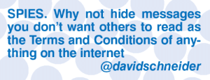 Internet, Memes, and 🤖: SPIES. Why not hide messages  you don't want others to read as  the Terms and Conditions of any-  thing on the internet  @davidschneider