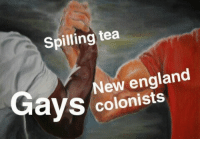 England, Tea, and New England: Spilling tea  New england  colonists