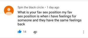 me❤irl: Spin the black circle  1 day ago  What is your fav sex position my fav  sex position is when i have feelings for  someone and they have the same feelings  back  14 me❤irl