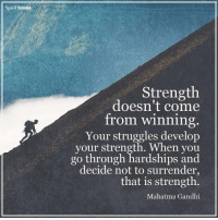 Mahatma Gandhi, Memes, and 🤖: Spirit Science  Strength  doesn't come  from winning  Your struggles develop  your strength. When you  go through hardships and  decide not to surrender,  that is strength  Mahatma Gandhi Follow our new page @alaskanhashqueen