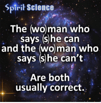 Go follow us on Facebook, link in the bio! Something awesome is a few days away 😘: Spirit Science  The (woman who  says (she can  and the (wo)man who  says (she can't  Are both  usually correct. Go follow us on Facebook, link in the bio! Something awesome is a few days away 😘