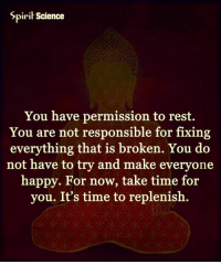 Click, Memes, and Struggle: Spirit Science  You have permission to rest.  You are not responsible for fixing  everything that is broken. You do  not have to try and make everyone  happy. For now, take time for  you. It's time to replenish. 1) Let me tell you how 60 Seconds can change your life forever! 2) In 60 seconds you can find out what`s your main abundance blockage! 3) After that you`ll receive a customized training that will help you attract and manifest your heart`s desire 10x faster and with less struggle!  4) See how it can help you here (for free) -> click http://bit.ly/LoaAbundanceBlocks 5) Over 8000 people used this formula and you can do it also!
