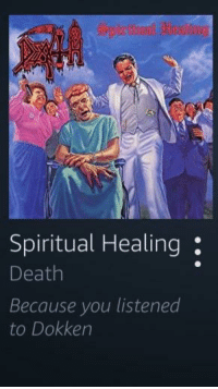 Amazon, Music, and Death: Spiritual Healing  Death  Because you listened  to Dokken