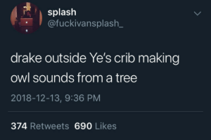 Hooters on Peachtree by TactXO MORE MEMES: splash  @fuckivansplash_  drake outside Ye's crib making  owl sounds from a tree  2018-12-13, 9:36 PM  374 Retweets 690 Likes Hooters on Peachtree by TactXO MORE MEMES