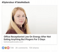 """""""Does anyone know why Sarah at the front desk is crying?"""":  #Splendour #TakeMeBack  Office Receptionist Low On Energy After Not  Eating Anything But Pingers For 3 Days  betootaadvocate.com  oo78K 2K comments 104 shares  7.8K 2K comments 104 shares """"Does anyone know why Sarah at the front desk is crying?"""""""