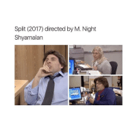 Memes, 🤖, and M Night Shyamalan: Split (2017) directed by M. Night  Shyamalan  OUNDER HILARIOUS VIDEO ON @THEOFFICESHOWVIDEOS GO TAG FRIENDS