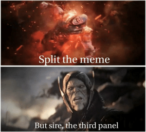 Meme, Split, and Sire: Split the meme  But sire, the third panel Splitting a meme…