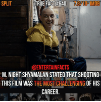 Who knew? This movie looks really interesting. I've only really seen James act in the X-Men movies so it'll be weird to see him in a new and weirder portrayal. QOTD: Thoughts so far on Split?: SPLIT  TRUE FACT #640  nVe8710ETMIB  @ENTERTAINFACTS  M. NIGHT SHYAMALAN STATED THAT SHOOTING  THIS FILM WAS  THE MOST CHALLENGING  OF HIS  CAREER  DOCTI Who knew? This movie looks really interesting. I've only really seen James act in the X-Men movies so it'll be weird to see him in a new and weirder portrayal. QOTD: Thoughts so far on Split?