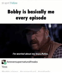Memes, 🤖, and Rufus: spnf Follow  Bobby is basically me  every episode  I'm worried about my boys,Rufus.  foreversupernaturalfreaks  Yess Bobby is pretty much me