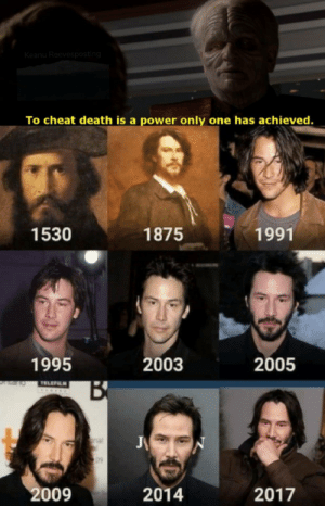 Death, Power, and Old: spo  To cheat death is a power only one has achieved  1530  1875  1991  1995  2003  2005  009  2014  2017 He just wont get old
