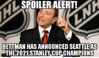 I would like to read the NHL writing staff's Playoff script before I pass any judgements on this.  - MainEventMan: SPOILER  ALERT  BETTMAN HAS ANNOUNCED SEATTLEAS  THE 2021 STANLEY CUP:CHAMPIONS I would like to read the NHL writing staff's Playoff script before I pass any judgements on this.  - MainEventMan