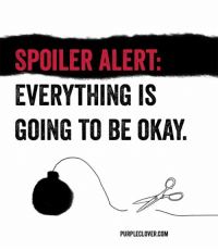 Okay: SPOILER ALERT  EVERYTHING IS  GOING TO BE OKAY  PURPLECLOVER.COM