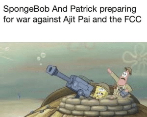 SpongeBob, Kids, and Fcc: SpongeBob And Patrick preparing  for war against Ajit Pai and the FCC Are you ready, kids?