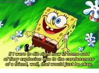 """Friends, SpongeBob, and Games: SPONGEBOB DAIL  IfD were to die  of fiery explosion due to the carelessness  ofa firiendh well that would fust be okay,  ight oWin some som  0 <p>When I play online games with my friends :) via /r/wholesomememes <a href=""""http://ift.tt/2kBh4y2"""">http://ift.tt/2kBh4y2</a></p>"""