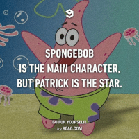 9gag, Memes, and 🤖: SPONGEBOB  IS THE MAIN CHARACTER,  BUT PATRICK IS THE STAR  GO FUN YOURSELF!  by 9GAG.COM No, this is Patrick! @9gagmobile 9gag spongebob patrick starfish