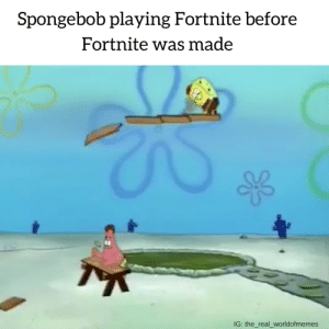 SpongeBob, The Real, and Real: Spongebob playing Fortnite before  Fortnite was made  IG: the_real_worldofmemes Spongebob playing Fortnite