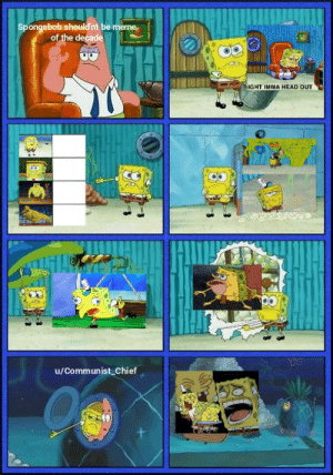 Spongebob for Meme of the Decade: Spongebob should'nt be meme  of the decade  IGHT IMMA HEAD OUT  u/Communist_Chief Spongebob for Meme of the Decade