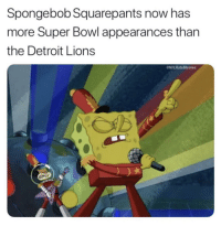 Lions fans punching the air right now... https://t.co/fbch6WQ15W: Spongebob Squarepants now has  more Super Bowl appearances than  the Detroit Lions  @NFLHateMemes Lions fans punching the air right now... https://t.co/fbch6WQ15W