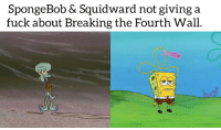 Spongebob Squidward: SpongeBob & Squidward not giving a  fuck about Breaking the Fourth Wall.