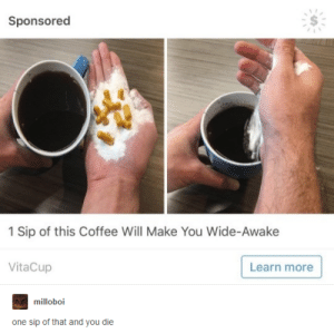 I call it Café à Surdosage: Sponsored  1 Sip of this Coffee Will Make You Wide-Awake  VitaCup  Learn more  milloboi  one sip of that and you die I call it Café à Surdosage