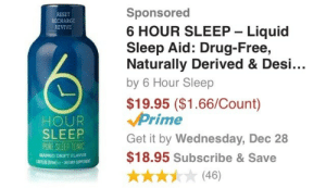korolevx:  krampusgate: Dark 5 Hour Energy take me away  if you drink five 5 Hour Energys and then take four 6 Hour Sleeps you have energy for precisely one hour : Sponsored  6 HOUR SLEEP Liquid  Sleep Aid: Drug-Free,  Naturally Derived & Desi...  by 6 Hour Sleep  $19.95 ($1.66/Count)  Prime  Get it by Wednesday, Dec 28  $18.95 Subscribe &Save  RESET  RECHARGE  REVIVE  HOUR  SLEEP  PURE SLEEP TONIC  MANGO DRIFT FLAVOR  (46) korolevx:  krampusgate: Dark 5 Hour Energy take me away  if you drink five 5 Hour Energys and then take four 6 Hour Sleeps you have energy for precisely one hour