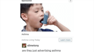 Asthma: Sponsored  Asthma  Asthma Living Today  Learn more  slimetony  are they just advertising asthma