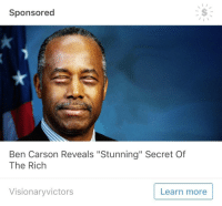"Ben Carson, Fucking, and Tumblr: Sponsored  Ben Carson Reveals ""Stunning"" Secret Of  The Rich  Visionaryvictors  Learn more <p>I'm having a fucking stroke what the hell tumblr ads? Hwat the f u k c???</p>"