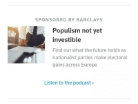 Future, Racism, and Barclays: SPONSORED BY BARCLAYS  Populism not yet  investible  Find out what the future holds as  nationalist parties make electoral  gains across Europe  Listen to the podcast>