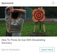 shitpostery:  …I'm interested : Sponsored  How To Throw An Axe With Devastating  Accuracy  Sports Illustrated  Learn more shitpostery:  …I'm interested
