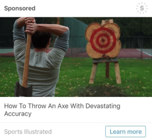 Sports, Target, and Tumblr: Sponsored  How To Throw An Axe With Devastating  Accuracy  Sports Illustrated  Learn more cybebully:Tumblr is finally catering to me