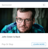 """Pop, Tumblr, and Blog: Sponsored  John Green Is Back  Pop Or Stop  LEARN MORE <p><a href=""""https://priceofliberty.tumblr.com/post/171000299673/put-him-back"""" class=""""tumblr_blog"""">priceofliberty</a>:</p>  <blockquote><p>Put him back</p></blockquote>  <p>Why do all of the Tumblr ads seem oddly foreboding and/or like elaborate shitposts?</p>"""