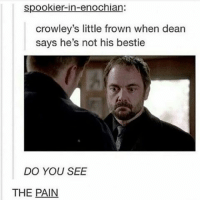 Memes, Pain, and 🤖: spookier-in-enochian:  crowley's little frown when dean  says he's not his bestie  DO YOU SEE  THE PAIN I'm so ready to graduate