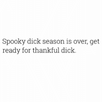 Dick, Dank Memes, and Spooky: Spooky dick season is over, get  ready for thankful dick. Who ready? 😂😂😂